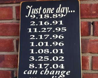 Just one day can change your life, Important Date sign, Special Dates, Just One Day, Family Sign, Birthday Dates, Personalized Sign/Gift
