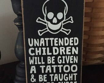 Unattended children will be given a tattoo and be taught how to curse, Funny Business Sign, Funny Store Sign, Bad Children, Skull Sign,