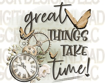 Great Things Take Time, Christian, Download, Sublimation Download, Downloadable Print, Sublimation Design, File, Digital Download,Graphic