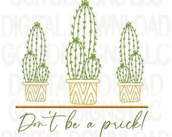 Cactus, Cacti, Don't Be a Prick, Sublimation Download, Downloadable Print, File, Digital Download, Graphic, Encouragement, Women