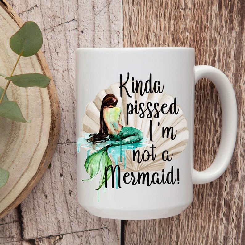 Kinda Pissed I'm Not a Mermaid Coffee Mug Mermaid image 0