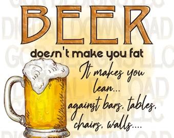 Beer Doesn't Make You Fat, Beer Drinking, Sublimation, Downloads, Printable, Sublimation Designs, File, Digital Download, Clipart, Graphics