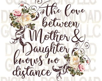 The Love Between Mother & Daughter Knows No Distance , Instant Download, Printable, Friend, Sublimation, Graphic, Craft, Clipart, Rustic