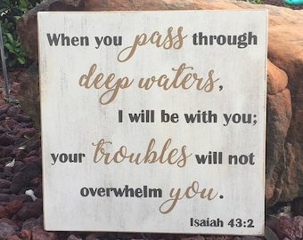 "When you pass through deep waters, I will be with you...Isaiah 43:2 Scripture Sign 14"" x 14"" SignsbyDenise"