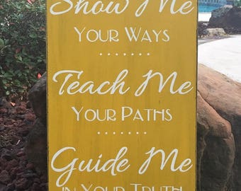 """Psalm 25:4-5 """"Show Me Your Ways, Teach Me Your Paths, Guide Me in Your Truth"""" Scripture Sign - 14"""" x 24"""" SIgnsbyDenise"""