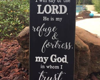 """Psalm 91:2 - I will say of the LORD, He is my refuge & fortress, my God, in whom I trust. Scripture Sign - 12"""" x 24"""""""