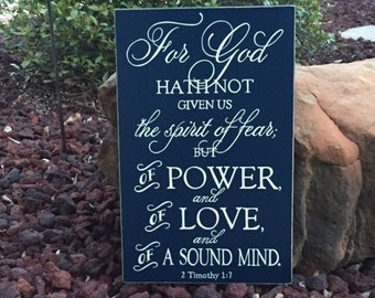 "2 Timothy 1:7 Sign, For God hath not given us the spirit of fear; but of power, love and sound mind. Scripture Sign 12"" x 19"" SignsbyDenise"