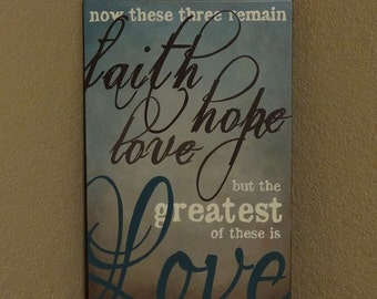 """Faith Hope Love but the greatest of these is Love. 1 Cor. 13:13 Scripture Sign - 12"""" x 19"""" SignsbyDenise"""