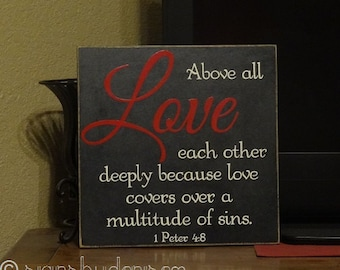 """Above all LOVE each other deeply because love covers over a multitude of sins. 1 Peter 4:8 Scripture Sign - 14"""" x 14"""" SignsbyDenise"""