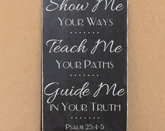 """Show Me Your Ways, Teach Me Your Paths, Guide Me in Your Truth, Psalm 25:4-5 Sign, Scripture Sign - 12"""" x 19"""" SignsbyDenise"""
