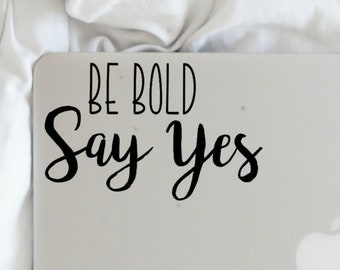 BE BOLD Say Yes Decal-sticker-macbook stickers-hydroflask-car decal-cute stickers-motivational stickers-vinyl decal