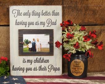 The Only thing Better than Having You as My Dad, is My Children Having You as Their Papa Rustic Style Frame We change words personalize free
