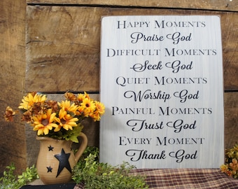 Happy Moments Praise God Difficult Moments Seek God Quiet Moments Worship God Painful Moments Trust God Every Moment Thank God Religious