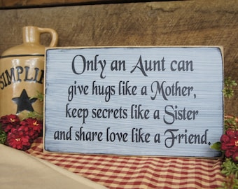 Only an Aunt Can Give Hugs Like a Mother, Keep Secrets Like a Sister and Share Love Like a Friend. Perfect Rustic Sign
