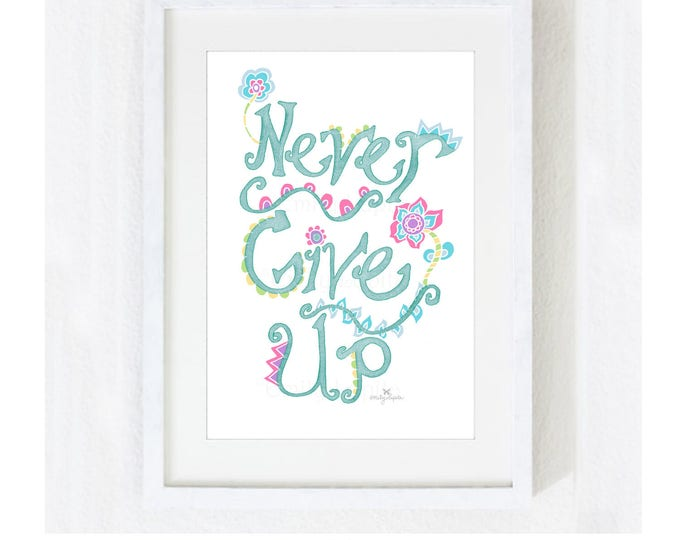 """Inspirational Quote """"Never Give Up"""" Green / Motivational Spiritual Encouragement Graduation / Illustration Colorful Print at Home Artwork"""