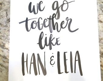 We Go Together Like Han and Leia -- prints or cards