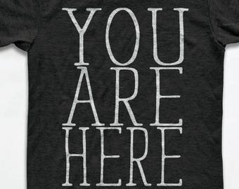 You Are Here T Shirt - Tri-Blend Vintage Apparel - Graphic Tees for Men & Women