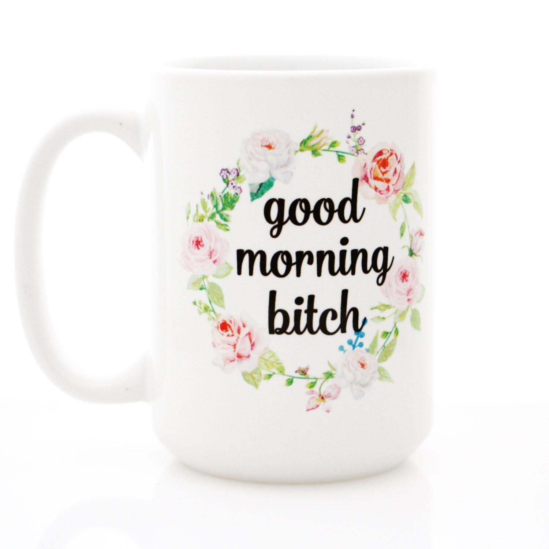 Good morning bitches now like my fucking photo