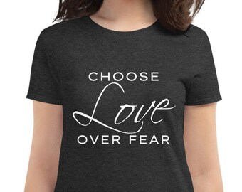 Choose Love Over Fear - Women's short sleeve t-shirt in black, grey or red