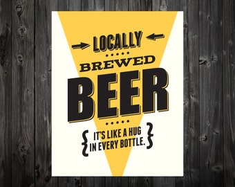 Locally Brewed Beer, It's LIke a Hug in Every Bottle, Beer, Craft Beer, Beer Art, Bar Art, Beer Print, Beer Poster, Bar Print, Bar Poster