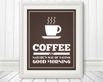 Coffee: Natures Way of Saying Good Morning, Coffee Sign, Coffee Art, Coffee Poster - 8x10 Coffee Print
