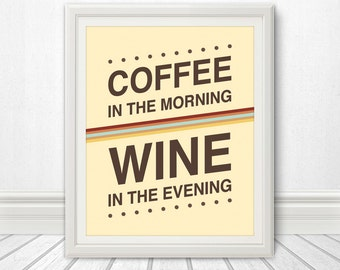 Coffee in the Morning, Wine in the Evening, Coffee Print, Wine Print, Wine Art, Wine Print, Kitchen Print, Kitchen, Kitchen Art - 8x10