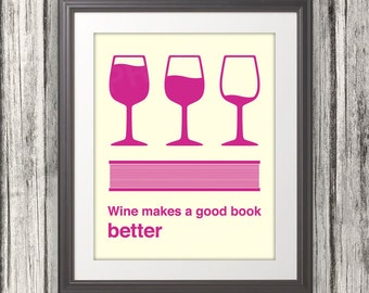 Wine Makes a good book better, Wine Print, Wine Art, Wine Poster, Book Art, Book Print, Book Poster - 8x10