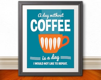 A Day Without Coffee Is A Day I Would Not Like To Repeat, Coffee Print, Coffee Art, Coffee Sign - 8x10
