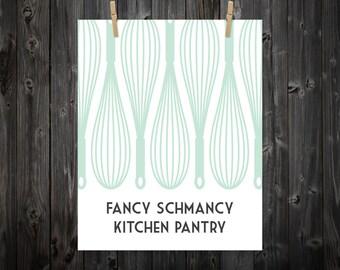 Fancy Schmancy Kitchen Pantry, Kitchen Print, Kitchen Saying, Kitchen Art, Kitchen Decor, Kitchen Wall Art, Kitchen Quote, Pantry, Baking