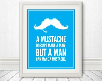 A Mustache Doesn't Make A Man - Mustache Print - Mustache Art - 8x10 Print