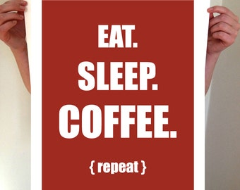 Eat. Sleep. Coffee. Repeat.  - Coffee Print, Coffee Art, Coffee Wall Art, Typography, Type, Print, Art, Kitchen Decor, Decor, Home Decor