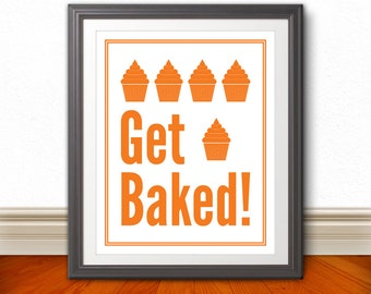 Get Baked: Kitchen Print, Kitchen Art, Kitchen Poster, Custom Color, Baking Print, Baking Poster, Baking Wall Art, Kitchen Quote