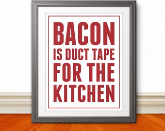 Bacon is Duct Tape for the Kitchen - Kitchen Print - Bacon Print - 8x10