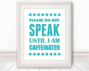 Please Do Not Talk Until I Am Caffeinated, Coffee Print,Coffee Art, Kitchen Coffee Art, Coffee Art Print, Coffee Artwork, Kitchen Sign