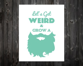 Let' Get Weird and Grow A Beard, Beard, Beard Art, Beard Poster, Beard Print, Typography, Home Decor, Funny Print, Quote Print