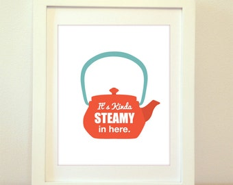Tea, Tea Pot, Tea Pot Print, Tea Pot Art, Tea Art, Tea Poster, It's Kinda Steamy In Here, Modern Kitchen Print, Modern Kitchen Art