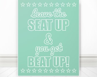 Leave The Seat Up & You Get Beat Up, Bathroom, Toilet Print, Bathroom Print, Bathroom Art, Bathroom Sign, Custom Color - 8x10 Print