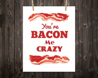 You're Bacon Me Crazy, Kitchen Print, Kitchen Art, Kitchen Decor, Wall Art, Home Decor, Bacon Art, Bacon Print, Kitchen Sign, Bacon
