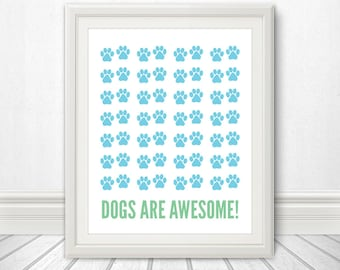 Dogs Are Awesome, Paw Print, Paw Art, Dog Sign, Dog Print, Dog Art, Dog Poster