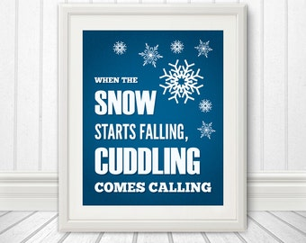 SALE - When The Snow Starts Falling, Cuddling Comes Calling, Snowflake, Snow Print, Winter Print - 8x10