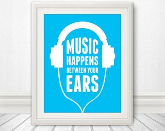 Music Happens Between The Ears, Music Print, Music Art, Headphone Print, Headphone Art, Headphone Poster, Custom Color - 11x14 Print