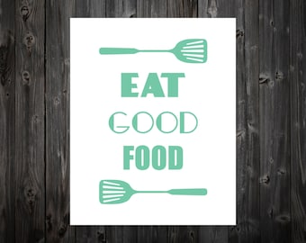 Eat Good Food, Home Decor, Wall Art, Art Print, Artwork, Poster, Kitchen Sign, Spatula, Kitchen Art, Kitchen Print