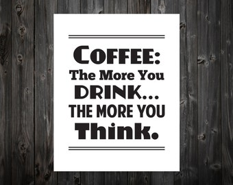 Coffee, The More You Drink, The More You Think, Coffee Print, Coffee Art, Kitchen Coffee Art, Coffee Art Print, Coffee Artwork, Typography
