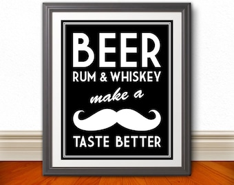 Beer, Rum, & Whiskey Make a Mustache Taste Better, Mustache Print, Beer Poster, Funny Bar Sign, Funny Kitchen Art, Whiskey, Beer, Rum