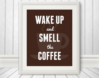Wake Up And Smell The Coffee, Coffee Print, Coffee Art, Kitchen Quote, Kitchen Art, Coffee Quote, Typography, Prints for the Home