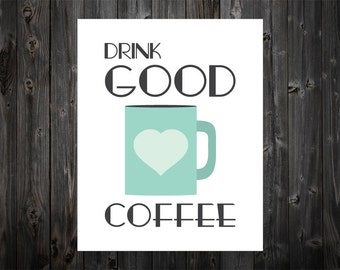 Drink Good Coffee, Coffee Print, Coffee Poster, Coffee Art, Kitchen Coffee Art, Coffee Art Print, Coffee Artwork, Kitchen Sign, Decor