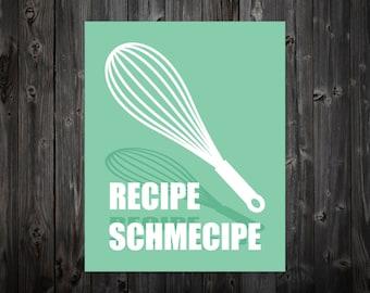 Recipe Schmecipe, Recipe, Cooking, Baking, Kitchen Cook Book, Cooking Art, Baking Print, Kitchen Artwork, Cooking Artwork, Typography