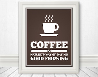 Coffee: Natures Way of Saying Good Morning, Coffee Print, Coffee Art, Coffee Sign, Coffee - 11x14 Coffee Print