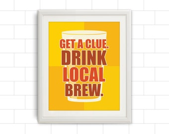 Get a Clue. Drink Local Brew. Brewing Print, Brewery Poster, Home Brew, Beer, Beer Gift, Brewing Gift, Craft Beer