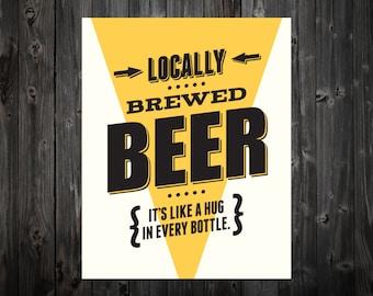 Locally Brewed Beer, It's LIke a Hug in Every Bottle, Beer, Craft Beer, Beer Art, Bar Art, Beer Print, Beer Poster, Bar Print, Bar Poster